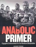 Anabolic Primer: Ergogenic Enhancement for Hardcore Bodybuilders (Paperback)