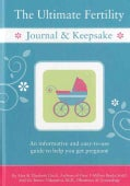 The Ultimate Fertility Journal & Keepsake: An Informative and Easy-to-Use Guide to Help You Get Pregnant (Spiral bound)