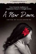 A New Dawn: Your Favorite Authors on Stephenie Meyer's Twilight Saga (Paperback)