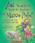 You Wouldn't Want to Explore With Marco Polo!: A Really Long Trip You'd Rather Not Take (Paperback)
