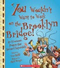 You Wouldn't Want to Work on the Brooklyn Bridge!: An Enormous Project That Seemed Impossible (Paperback)