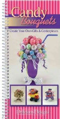 Candy Bouquets: Create Your Own Gifts & Centerpieces (Spiral bound)