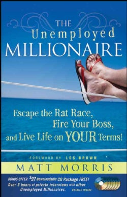 The Unemployed Millionaire: Escape the Rat Race, Fire Your Boss and Live Life on Your Terms! (Hardcover)