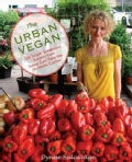 The Urban Vegan: 250 Simple and Sumptuous Recipes, from Street Cart Favorites to Haute Cuisine (Paperback)