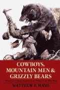 Cowboys, Mountain Men, and Grizzly Bears: Fifty of the Grittiest Moments in the History of the Wild West (Paperback)