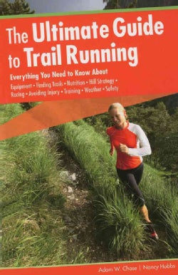 The Ultimate Guide to Trail Running: Everything You Need to Know About Equipment, Finding Trails, Nutrition, Hill... (Paperback)