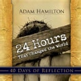 24 Hours That Changed the World: 40 Days of Reflection (Paperback)