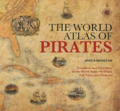 The World Atlas of Pirates: Treasures and Treachery on the Seven Seas, in Maps, Tall Tales, and Pictures (Hardcover)