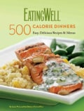 Eating Well 500 Calorie Dinners: Easy, Delicious Recipes & Menus (Hardcover)