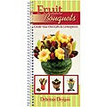 CQ Products Fruit Bouquets Cookbook