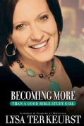 Becoming More Than a Good Bible Study Girl: Living the Faith After Bible Class Is over (Paperback)