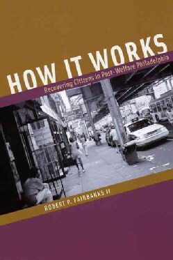 How It Works: Recovering Citizens in Post-Welfare Philadelphia (Paperback)