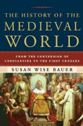 The History of the Medieval World: From the Conversion of Constantine to the First Crusade (Hardcover)