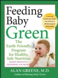 Feeding Baby Green: The Earth-Friendly Program for Healthy, Safe Nutrition During Pregnancy, Childhood, and Beyond (Paperback)