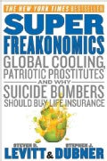 SuperFreakonomics: Global Cooling, Patriotic Prostitiutes, and Why Suicide Bombers Should Buy Life Insurance (Hardcover)