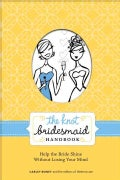 The Knot Bridesmaid Handbook: Help the Bride Shine Without Losing Your Mind (Paperback)