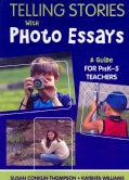 Telling Stories With Photo Essays: A Guide for PreK-5 Teachers (Paperback)