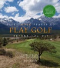 Fifty More Places to Play Golf Before You Die: Golf Experts Share the World's Greatest Destinations (Hardcover)