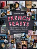 French Feasts: 299 Traditional Recipes for Family Meals & Gatherings (Hardcover)