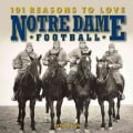 101 Reasons to Love Notre Dame Football (Hardcover)