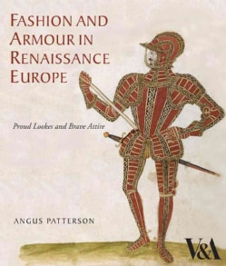 Fashion and Armour in Renaissance Europe: Proud Lookes and Brave Attire (Hardcover)