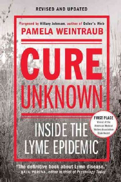 Cure Unknown: Inside The Lyme Epidemic (Paperback)