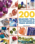 200 Beading Tips, Techniques & Trade Secrets: An Indispensable Compendium of Technical Know-how and Troubleshooti... (Paperback)