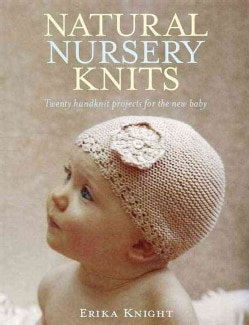 Natural Nursery Knits: Twenty Hand-Knit Projects for the New Baby (Paperback)