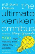 Will Shortz Presents the Ultimate Kenken Omnibus: 500 Easy to Hard Logic Puzzles That Make You Smarter (Paperback)