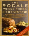 The Rodale Whole Foods Cookbook: With More Than 1,000 Recipes for Choosing, Cooking & Preserving Natural Ingredients (Hardcover)