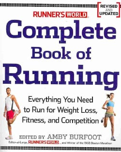 Runner's World Complete Book of Running: Everything You Need to Run for Weight Loss, Fitness, and Competition (Paperback)