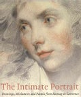 The Intimate Portrait: Drawings, Minatures and Pastels from Ramsay to Lawrence (Paperback)