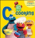 "Sesame Street ""C"" Is for Cooking: Recipes from the Street (Hardcover)"