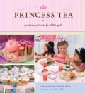 Princess Tea: Parties and Treats for Little Girls (Hardcover)