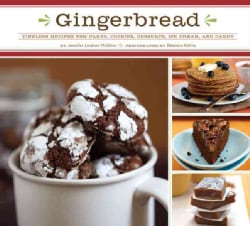 Gingerbread: Timeless Recipes for Cakes, Cookies, Desserts, Ice Cream, and Candy (Hardcover)