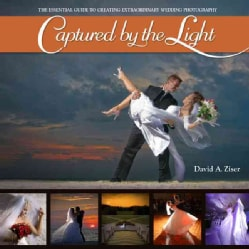 Captured by the Light: The Essential Guide to Creating Extraordinary Wedding Photography (Paperback)
