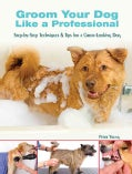 Groom Your Dog Like a Professional: Step-by-Step Techniques & Tips for a Great-Looking Dog (Paperback)