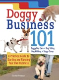 Doggy Business 101: A Practical Guide to Starting and Running Your Own Business (Hardcover)
