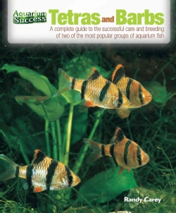 Tetras and Barbs: The Complete Guide to the Successful Care and Breeding of Two of the Most Popular Groups of Aqu... (Paperback)