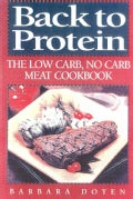 Back to Protein: No-Carb/Low-Carb Cooking : The Most Complete Protein Cookbook Ever Published! More Than 450 Reci... (Hardcover)