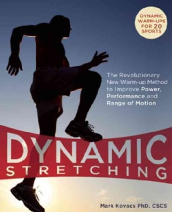 Dynamic Stretching: The Revolutionary New Warm-Up Method to Improve Power, Performance and Range of Motion (Paperback)