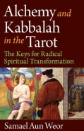 Alchemy & Kabbalah in the Tarot: The Keys of Radical Spiritual Transformation (Paperback)