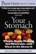 Your Stomach: What Is Really Making You Miserable and What to Do About It (Hardcover)