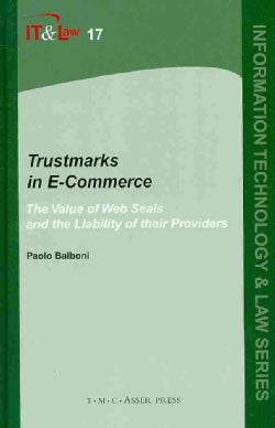 Trustmarks in E-Commerce: The Value of Web Seals and the Liability of Their Providers (Hardcover)