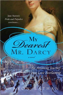 My Dearest Mr. Darcy: An Amazing Journey into Love Everlasting: Pride and Prejudice continues... (Paperback)