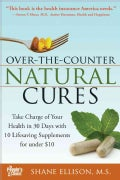 Over the Counter Natural Cures: Take Charge of Your Health in 30 Days With 10 Lifesaving Supplements for Under $10 (Paperback)