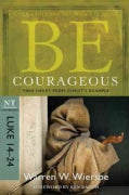 BE Courageous: Take Heart from Christ's Example, NT Commentary, Luke 14-24 (Paperback)