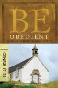 Be Obedient Genesis 12-25: Learning the Secret of Living by Faith: OT Commentary (Paperback)