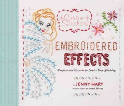 Embroidered Effects: Projects and Patterns to Inspire Your Stitching (Hardcover)