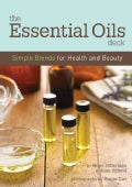 The Essential Oils Deck: Simple Blends for Health and Beauty (Cards)